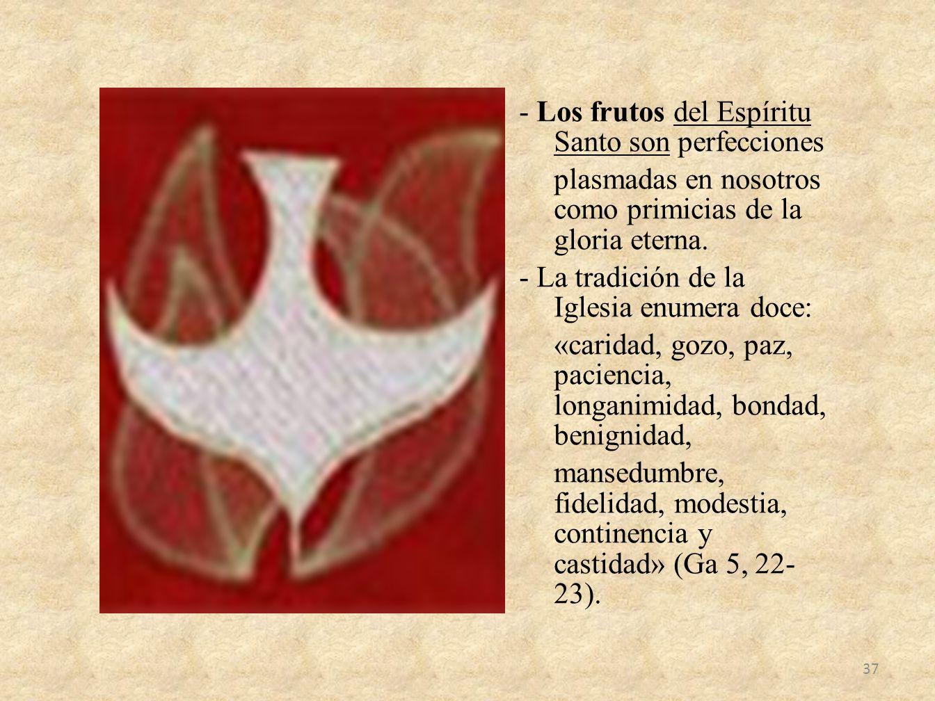 - Los frutos del Espíritu Santo son perfecciones plasmadas en nosotros como primicias de la gloria eterna. - La tradición de la Iglesia enumera doce: