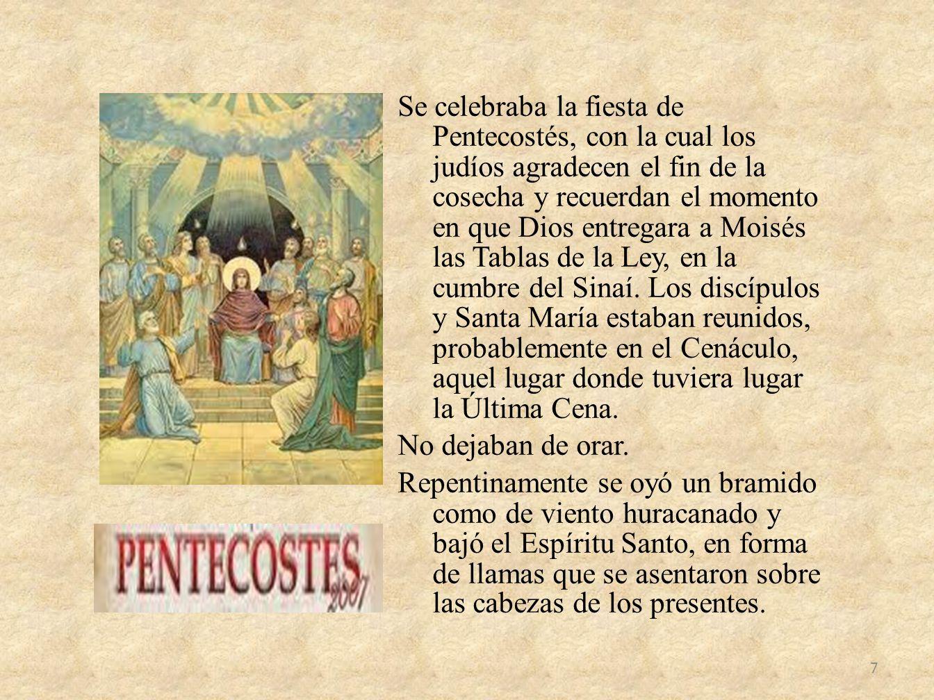 Se celebraba la fiesta de Pentecostés, con la cual los judíos agradecen el fin de la cosecha y recuerdan el momento en que Dios entregara a Moisés las
