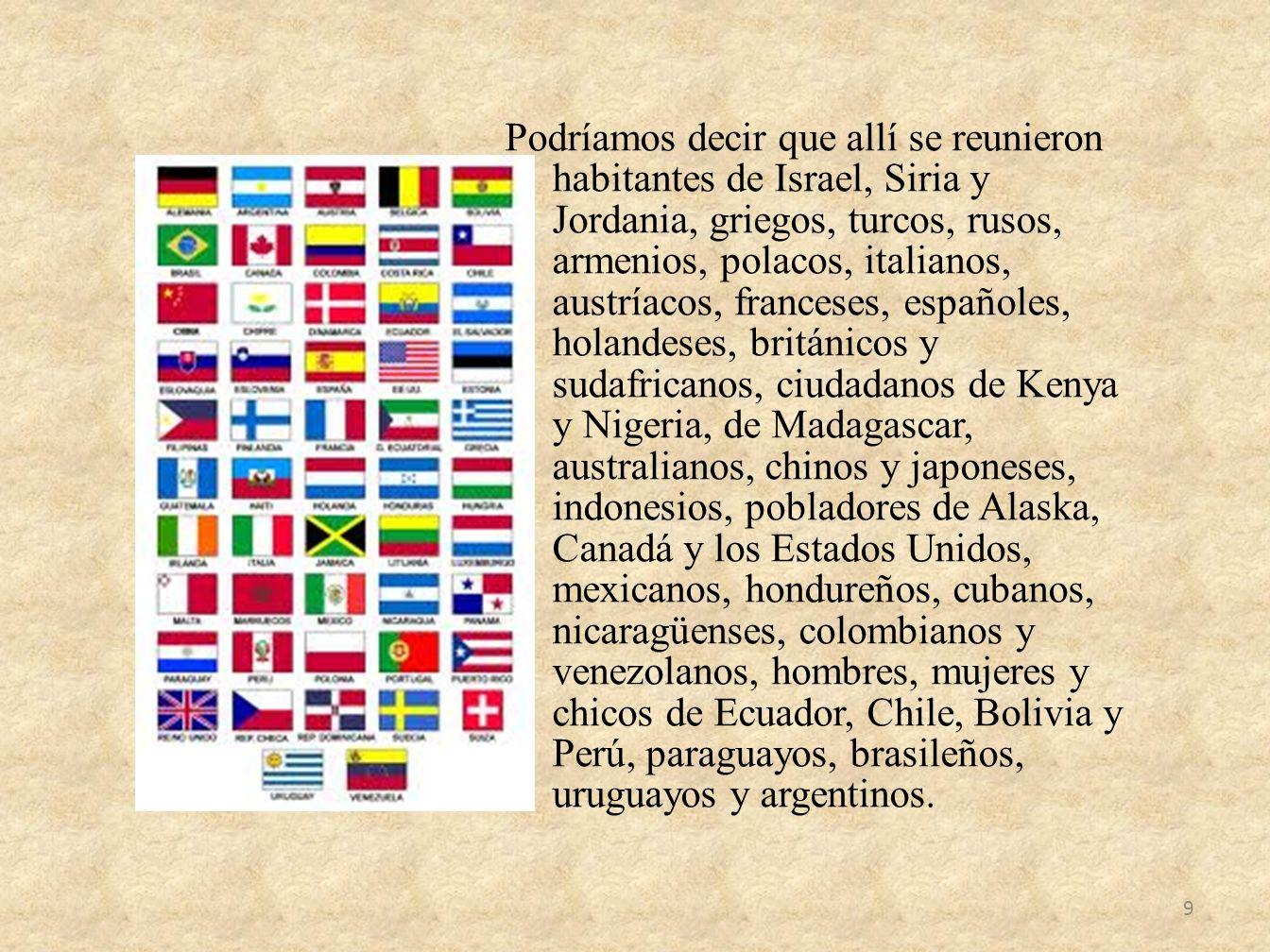 Podríamos decir que allí se reunieron habitantes de Israel, Siria y Jordania, griegos, turcos, rusos, armenios, polacos, italianos, austríacos, france