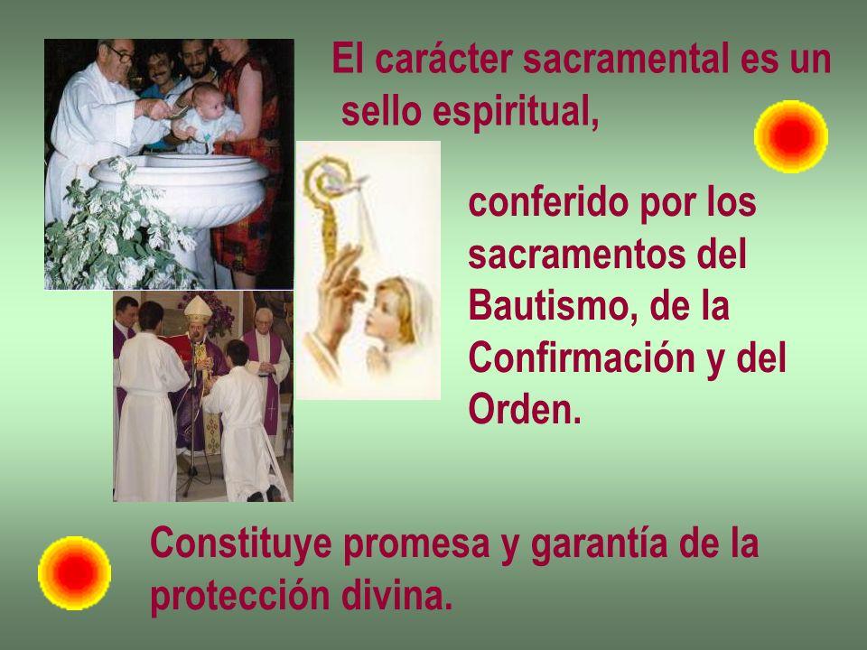 El carácter sacramental es un sello espiritual, conferido por los sacramentos del Bautismo, de la Confirmación y del Orden. Constituye promesa y garan