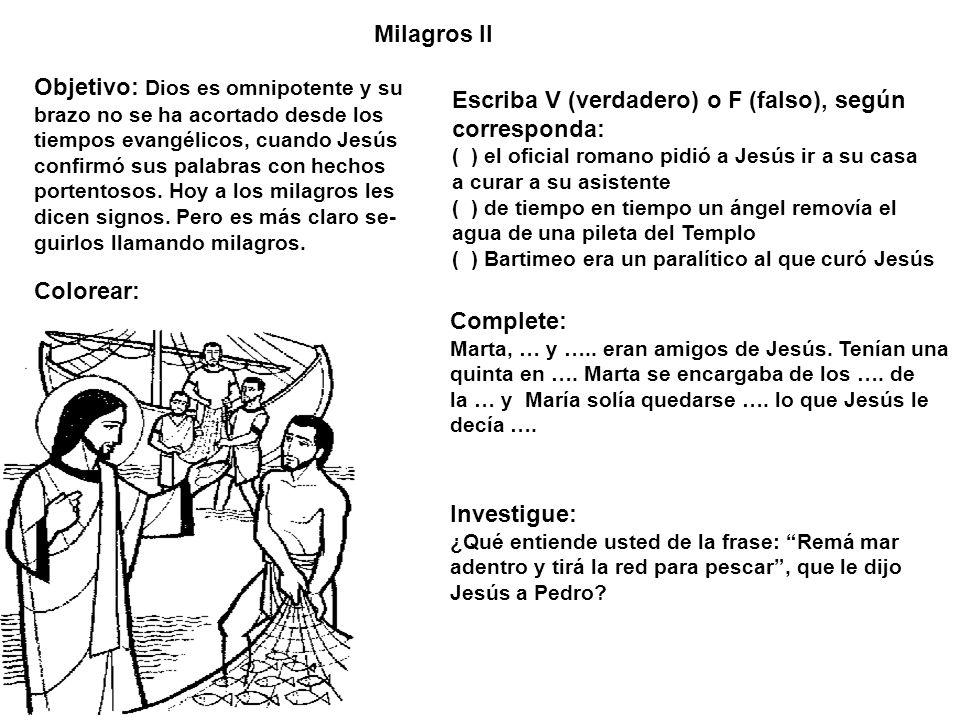 Milagros II Objetivo: Dios es omnipotente y su brazo no se ha acortado desde los tiempos evangélicos, cuando Jesús confirmó sus palabras con hechos po