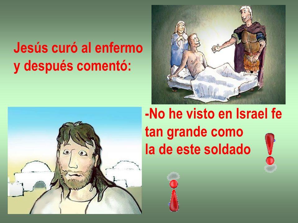 Jesús curó al enfermo y después comentó: -No he visto en Israel fe tan grande como la de este soldado
