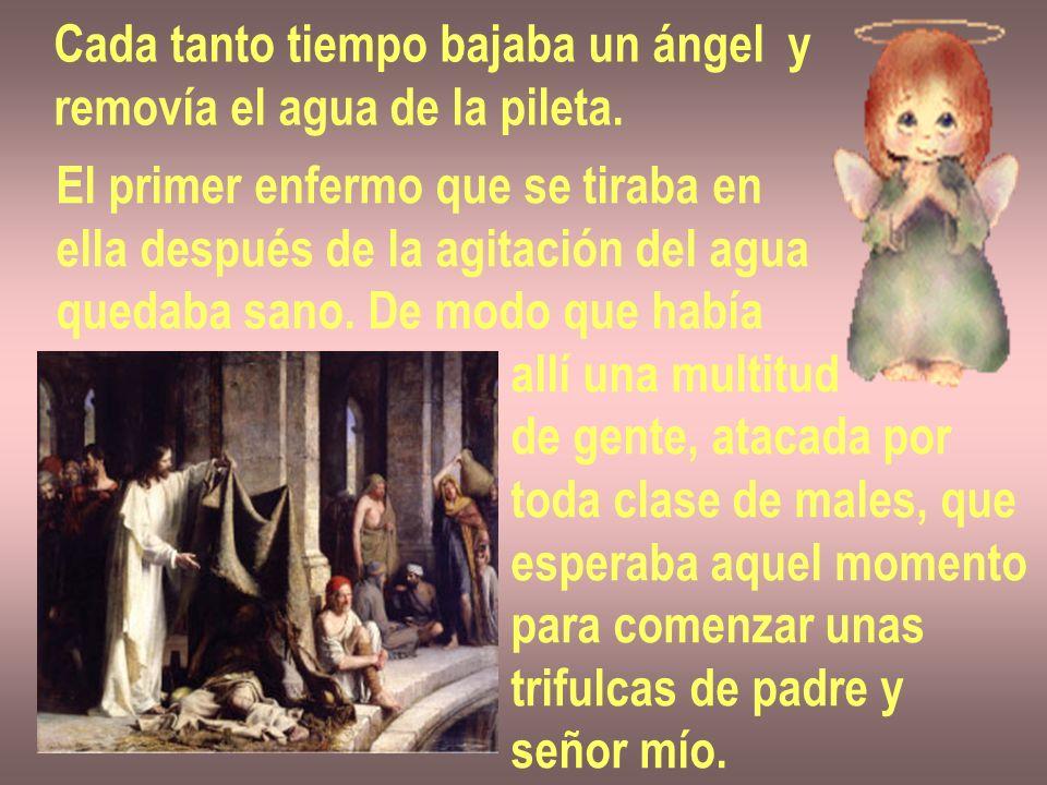 Cada tanto tiempo bajaba un ángel y removía el agua de la pileta. El primer enfermo que se tiraba en ella después de la agitación del agua quedaba san
