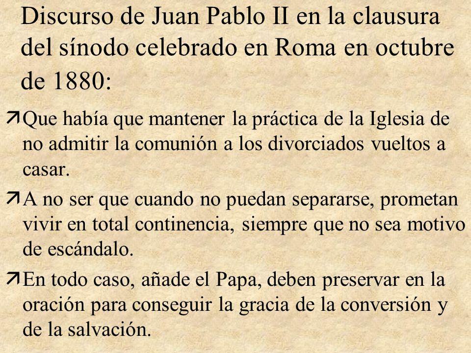 Discurso de Juan Pablo II en la clausura del sínodo celebrado en Roma en octubre de 1880: äQue había que mantener la práctica de la Iglesia de no admitir la comunión a los divorciados vueltos a casar.