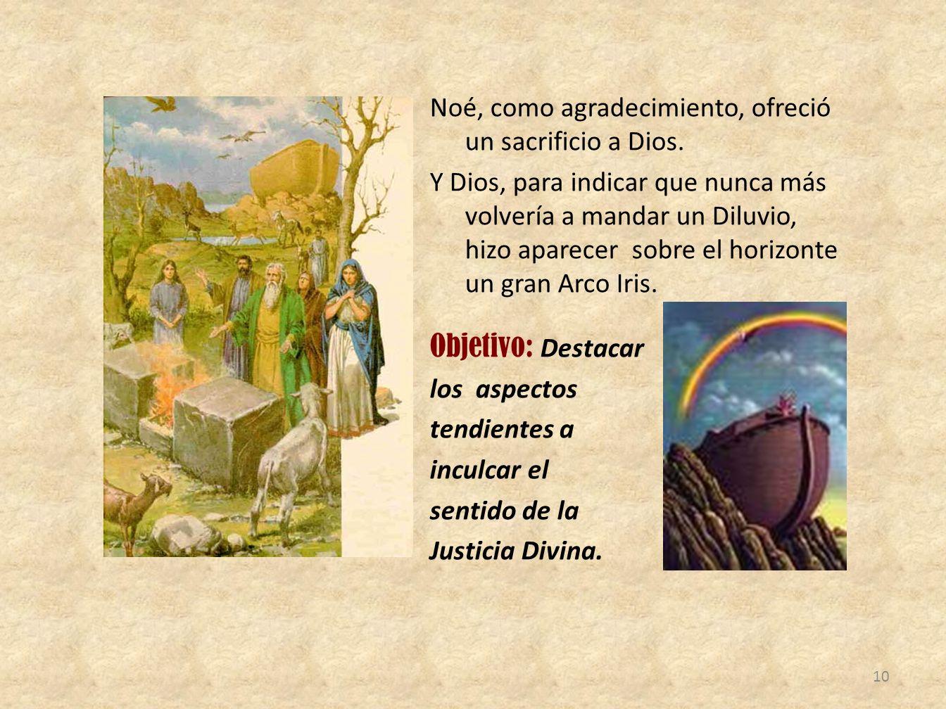 Noé, como agradecimiento, ofreció un sacrificio a Dios. Y Dios, para indicar que nunca más volvería a mandar un Diluvio, hizo aparecer sobre el horizo