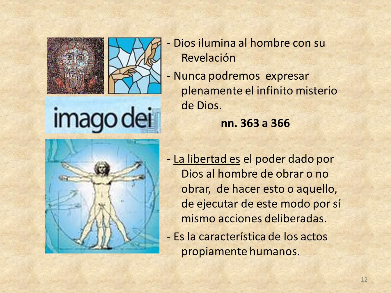 - Dios ilumina al hombre con su Revelación - Nunca podremos expresar plenamente el infinito misterio de Dios. nn. 363 a 366 - La libertad es el poder