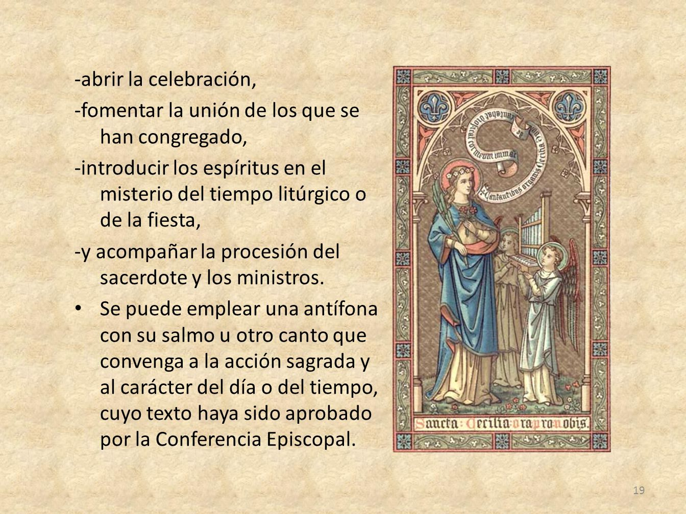 -abrir la celebración, -fomentar la unión de los que se han congregado, -introducir los espíritus en el misterio del tiempo litúrgico o de la fiesta,