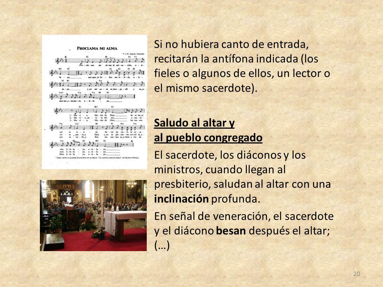 Si no hubiera canto de entrada, recitarán la antífona indicada (los fieles o algunos de ellos, un lector o el mismo sacerdote). Saludo al altar y al p