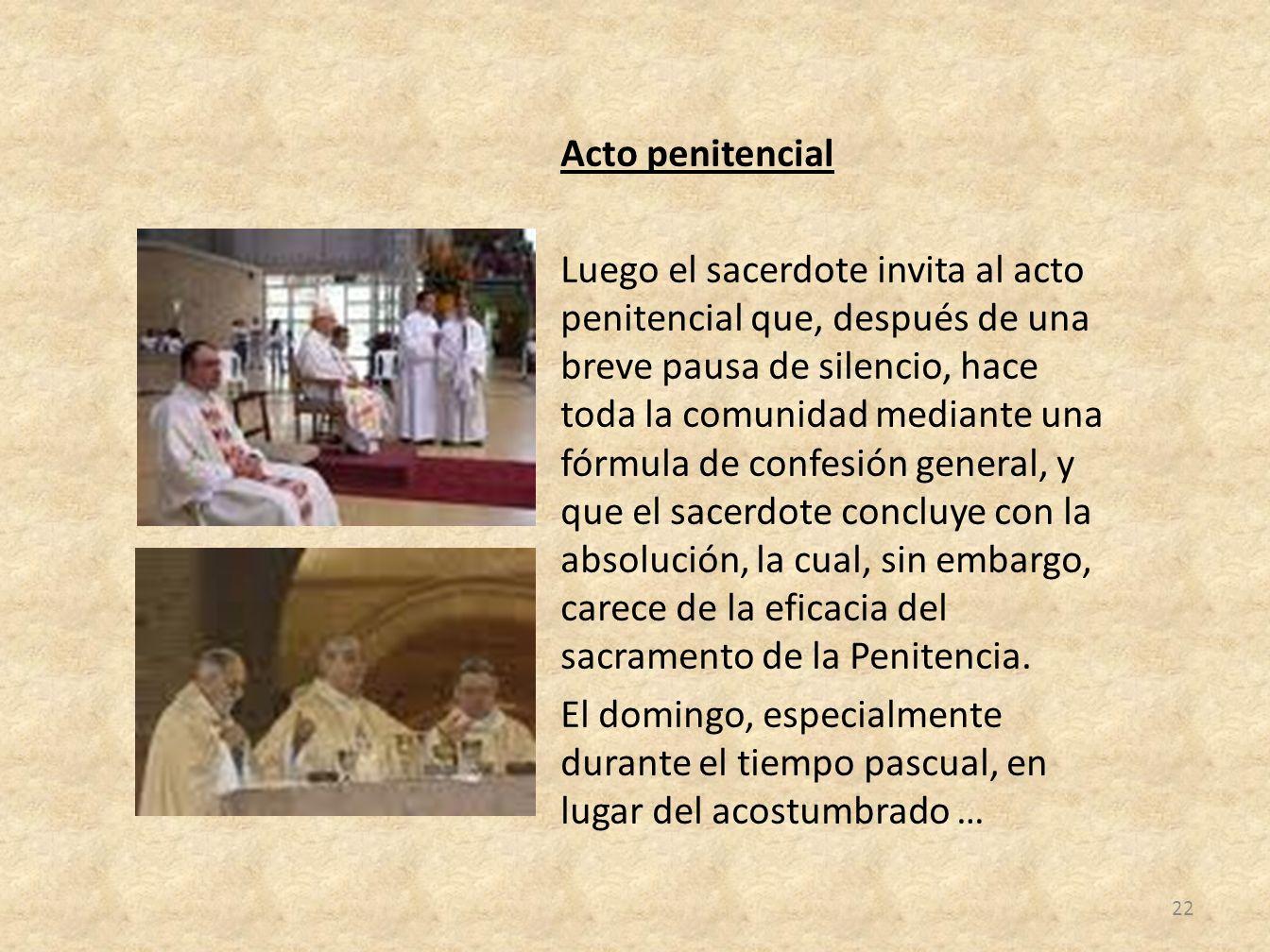 Acto penitencial Luego el sacerdote invita al acto penitencial que, después de una breve pausa de silencio, hace toda la comunidad mediante una fórmul