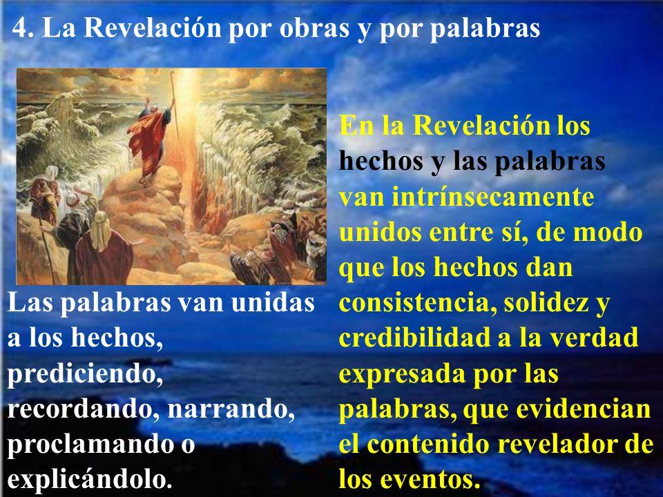 4. La Revelación por obras y por palabras En la Revelación los hechos y las palabras van intrínsecamente unidos entre sí, de modo que los hechos dan c