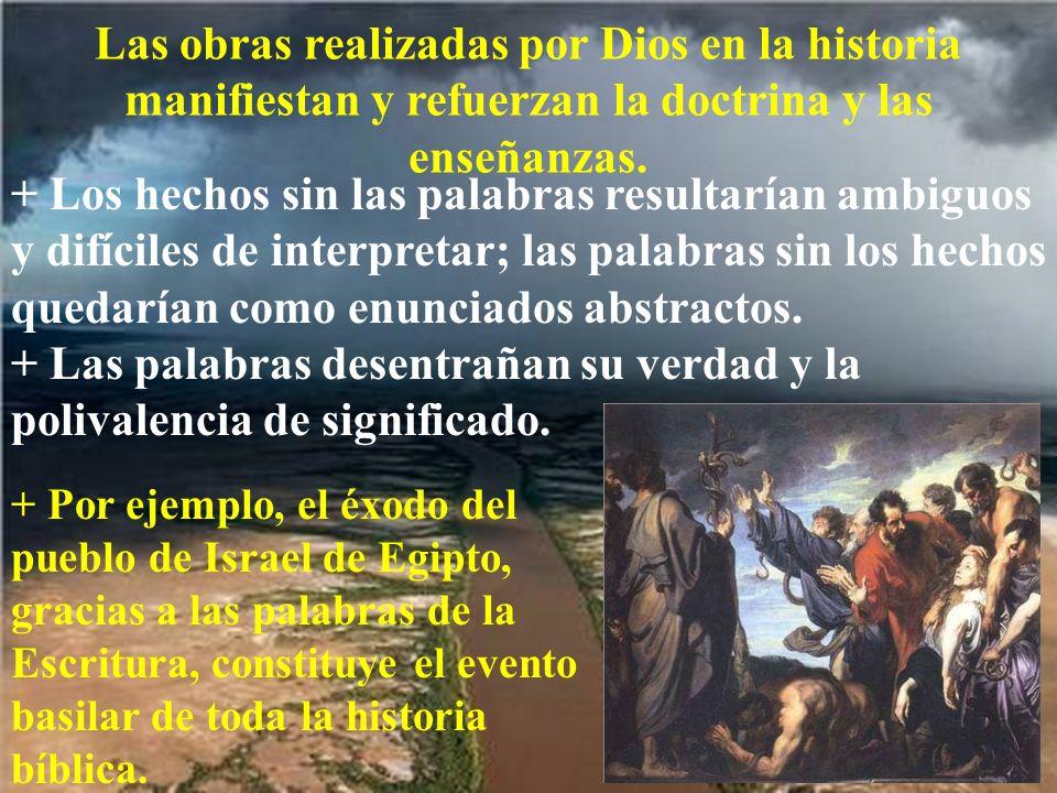Las obras realizadas por Dios en la historia manifiestan y refuerzan la doctrina y las enseñanzas. + Los hechos sin las palabras resultarían ambiguos