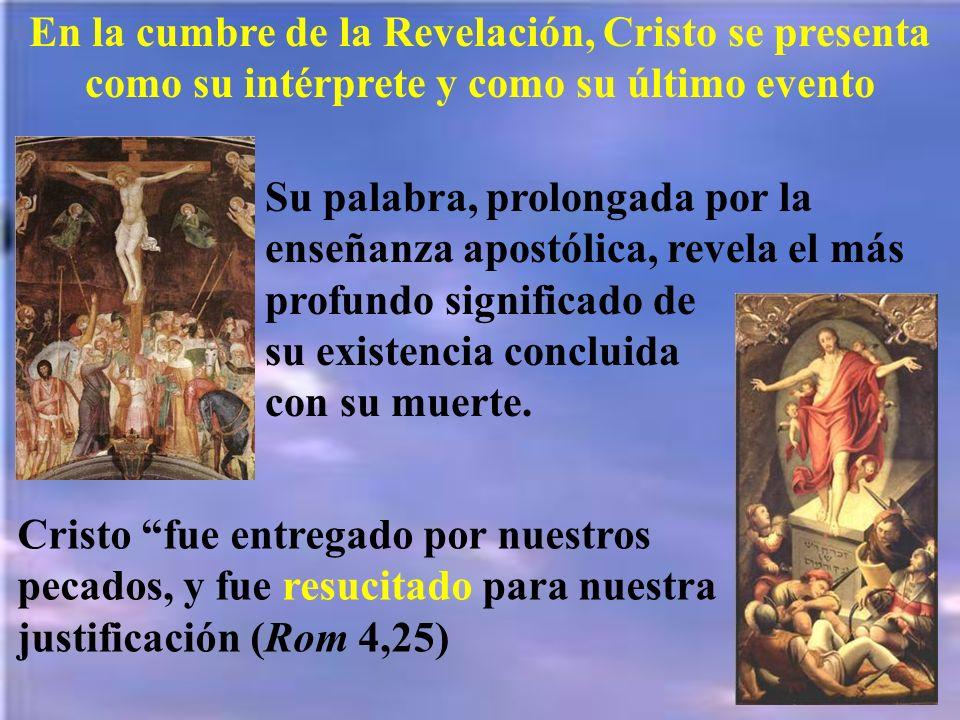 En la cumbre de la Revelación, Cristo se presenta como su intérprete y como su último evento Su palabra, prolongada por la enseñanza apostólica, revel