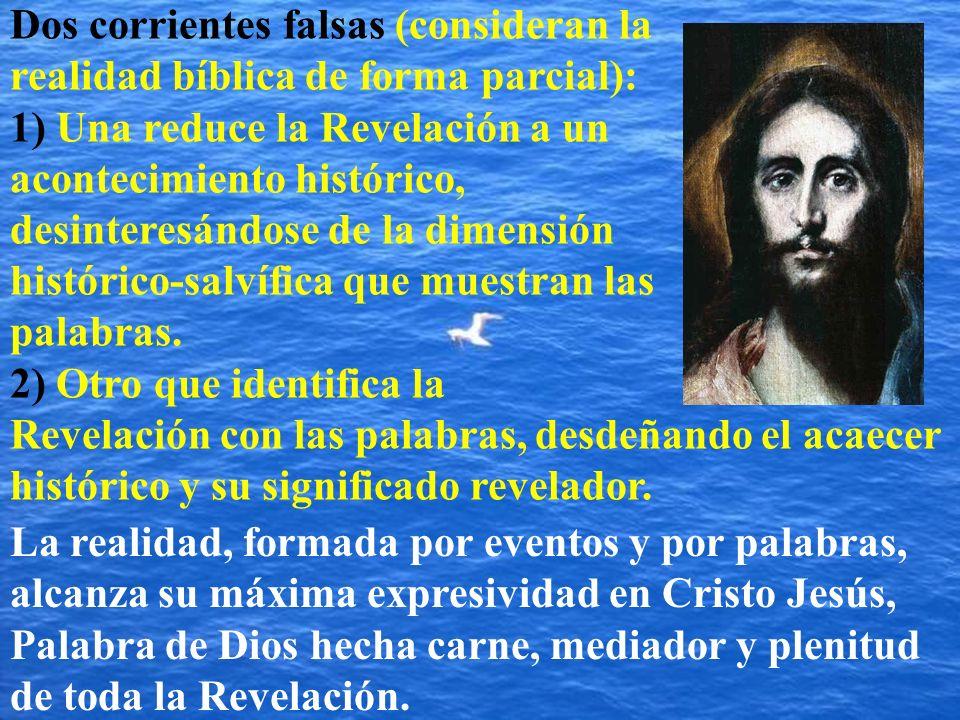 Dos corrientes falsas (consideran la realidad bíblica de forma parcial): 1) Una reduce la Revelación a un acontecimiento histórico, desinteresándose d