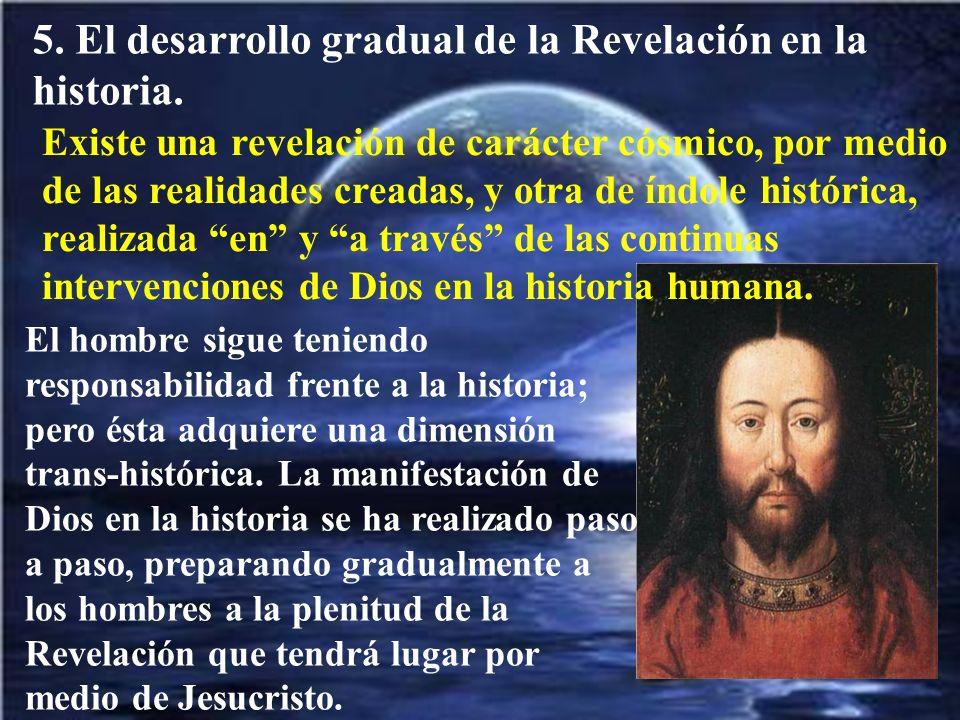 5. El desarrollo gradual de la Revelación en la historia. Existe una revelación de carácter cósmico, por medio de las realidades creadas, y otra de ín