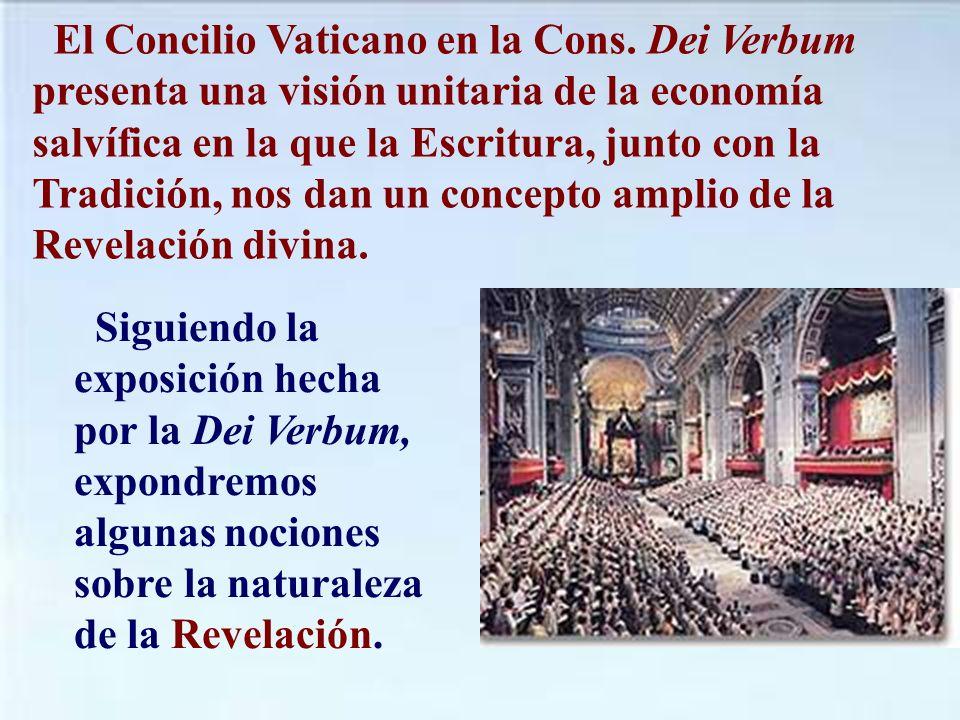 El Concilio Vaticano en la Cons. Dei Verbum presenta una visión unitaria de la economía salvífica en la que la Escritura, junto con la Tradición, nos