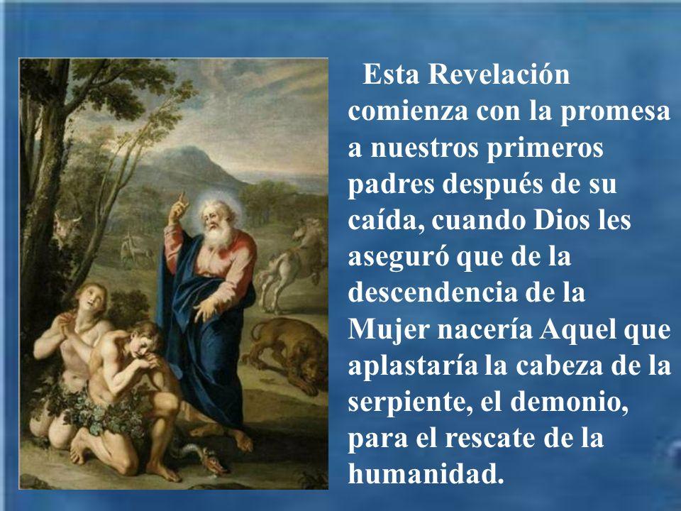 Esta Revelación comienza con la promesa a nuestros primeros padres después de su caída, cuando Dios les aseguró que de la descendencia de la Mujer nac