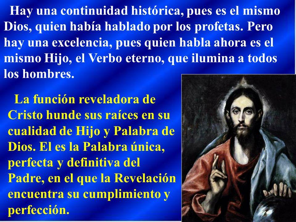 Hay una continuidad histórica, pues es el mismo Dios, quien había hablado por los profetas. Pero hay una excelencia, pues quien habla ahora es el mism