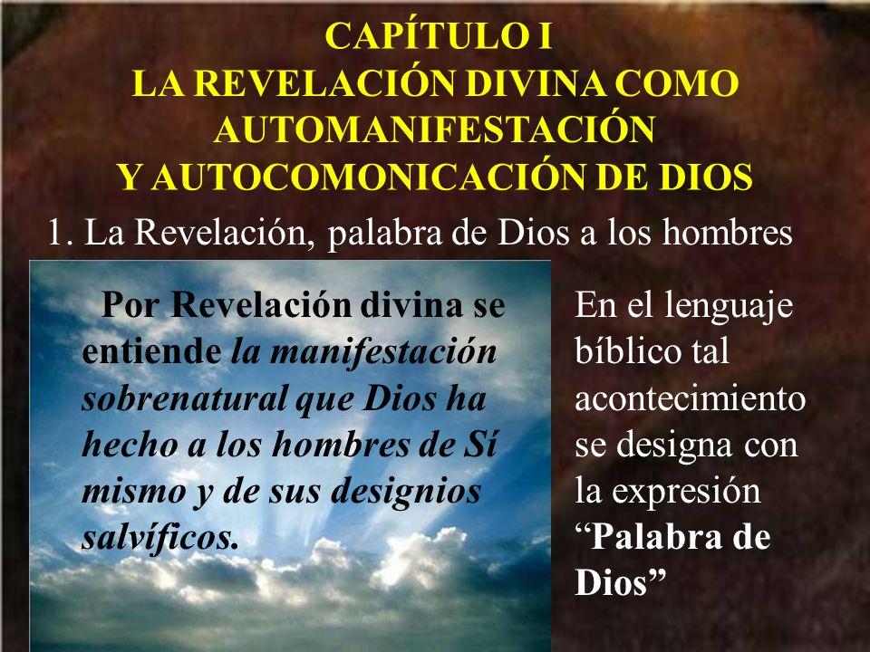 CAPÍTULO I LA REVELACIÓN DIVINA COMO AUTOMANIFESTACIÓN Y AUTOCOMONICACIÓN DE DIOS 1. La Revelación, palabra de Dios a los hombres Por Revelación divin