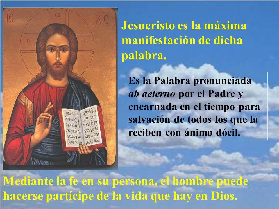 Jesucristo es la máxima manifestación de dicha palabra. Es la Palabra pronunciada ab aeterno por el Padre y encarnada en el tiempo para salvación de t