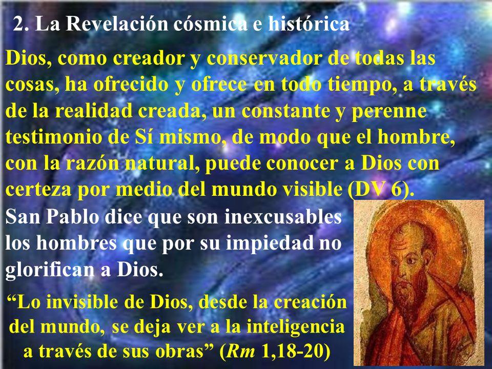 2. La Revelación cósmica e histórica Dios, como creador y conservador de todas las cosas, ha ofrecido y ofrece en todo tiempo, a través de la realidad