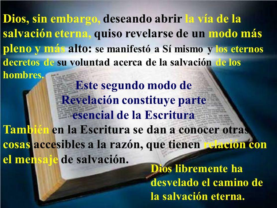 Dios, sin embargo, deseando abrir la vía de la salvación eterna, quiso revelarse de un modo más pleno y más alto: se manifestó a Sí mismo y los eterno