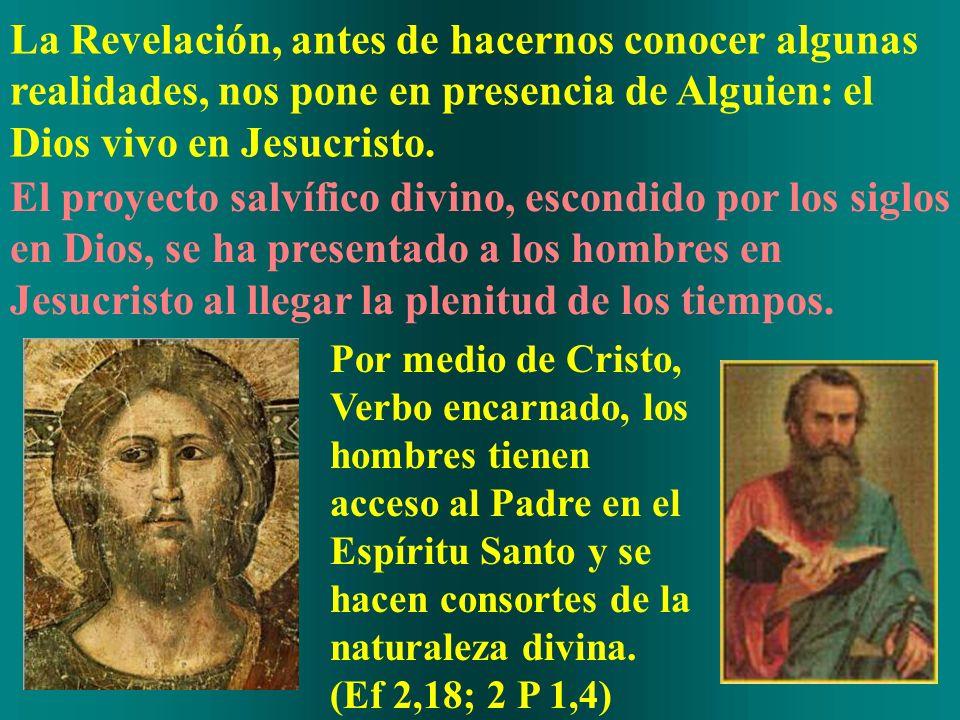 La Revelación, antes de hacernos conocer algunas realidades, nos pone en presencia de Alguien: el Dios vivo en Jesucristo. El proyecto salvífico divin