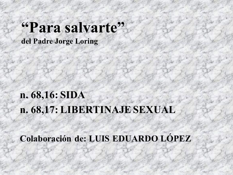 n. 68,16: SIDA n. 68,17: LIBERTINAJE SEXUAL Colaboración de: LUIS EDUARDO LÓPEZ Para salvarte del Padre Jorge Loring