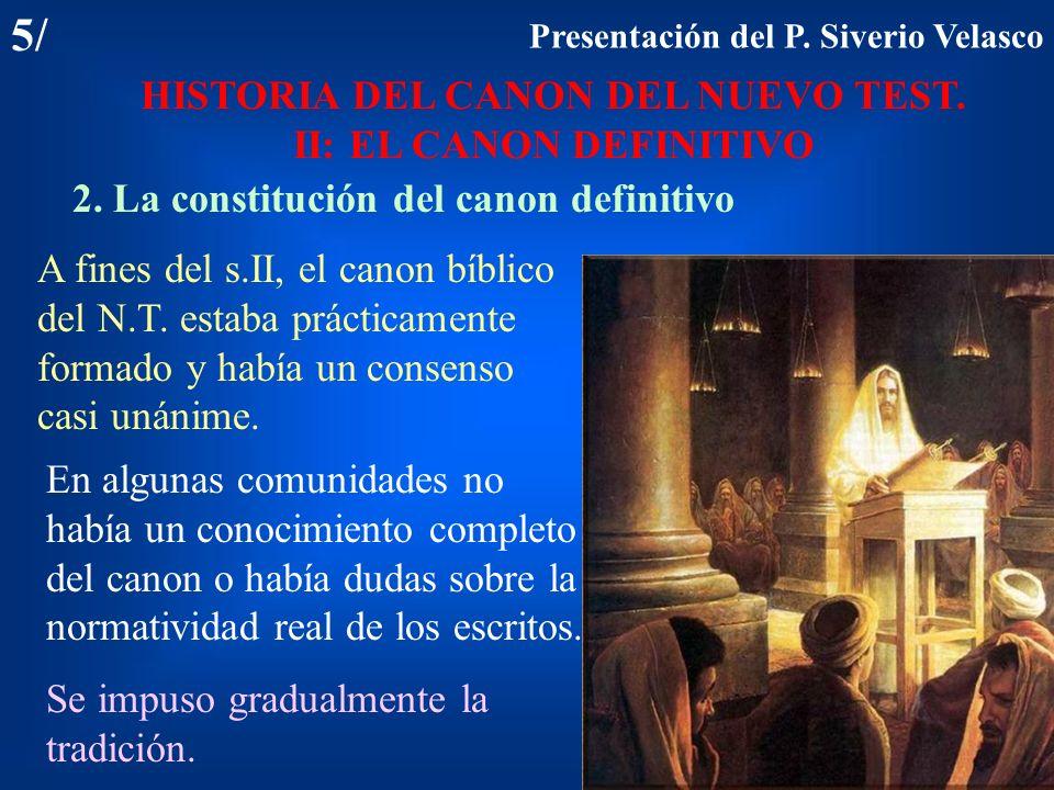 5/ HISTORIA DEL CANON DEL NUEVO TEST. II: EL CANON DEFINITIVO 2. La constitución del canon definitivo A fines del s.II, el canon bíblico del N.T. esta
