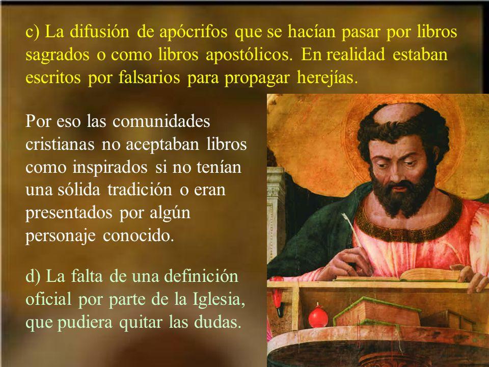 c) La difusión de apócrifos que se hacían pasar por libros sagrados o como libros apostólicos. En realidad estaban escritos por falsarios para propaga