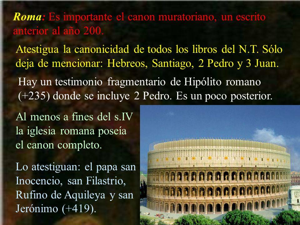 Roma: Es importante el canon muratoriano, un escrito anterior al año 200. Atestigua la canonicidad de todos los libros del N.T. Sólo deja de mencionar