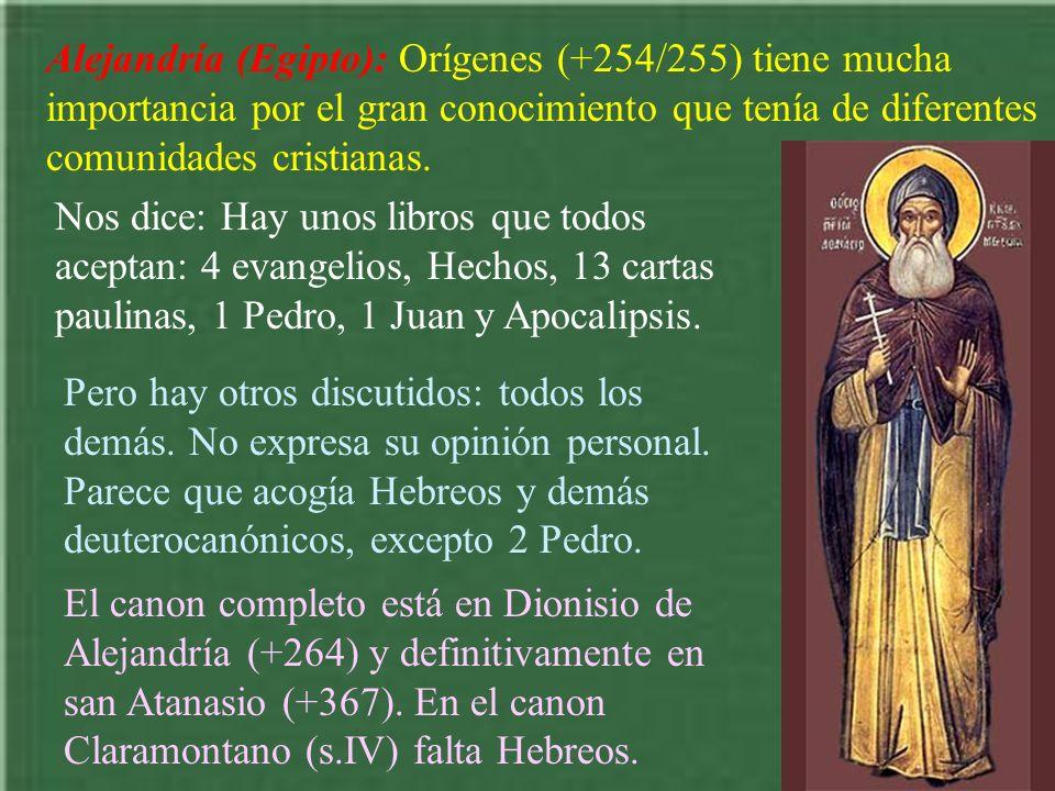 Alejandría (Egipto): Orígenes (+254/255) tiene mucha importancia por el gran conocimiento que tenía de diferentes comunidades cristianas. Nos dice: Ha