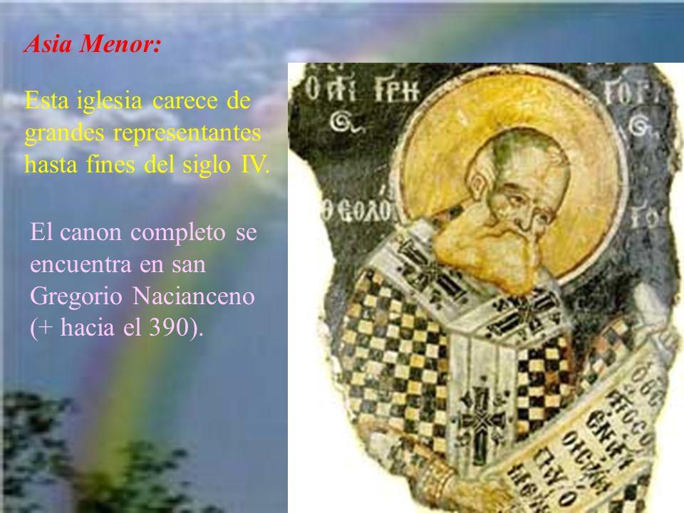 Asia Menor: Esta iglesia carece de grandes representantes hasta fines del siglo IV. El canon completo se encuentra en san Gregorio Nacianceno (+ hacia