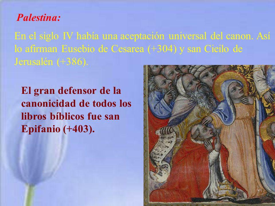 Palestina: En el siglo IV había una aceptación universal del canon. Así lo afirman Eusebio de Cesarea (+304) y san Cieilo de Jerusalén (+386). El gran