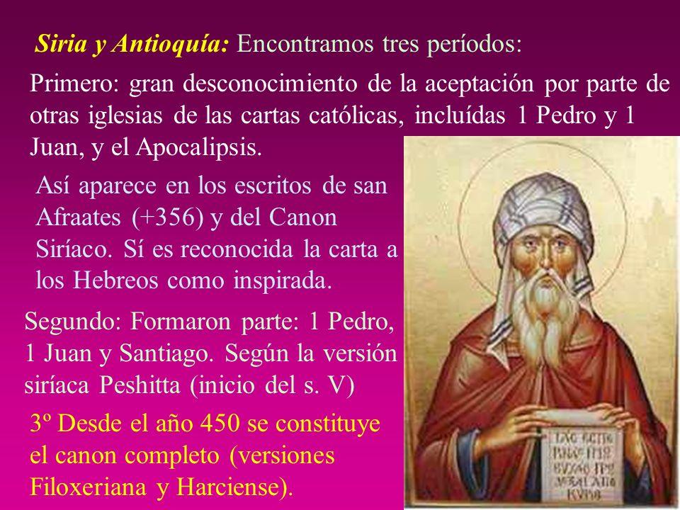 Siria y Antioquía: Encontramos tres períodos: Primero: gran desconocimiento de la aceptación por parte de otras iglesias de las cartas católicas, incl