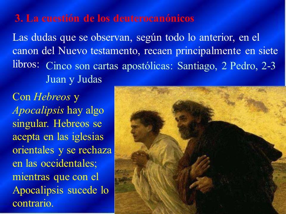 3. La cuestión de los deuterocanónicos Las dudas que se observan, según todo lo anterior, en el canon del Nuevo testamento, recaen principalmente en s
