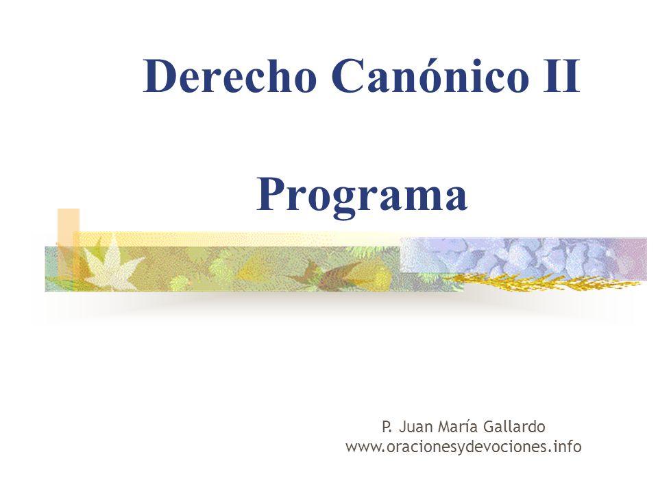 Derecho Canónico II Programa P. Juan María Gallardo www.oracionesydevociones.info