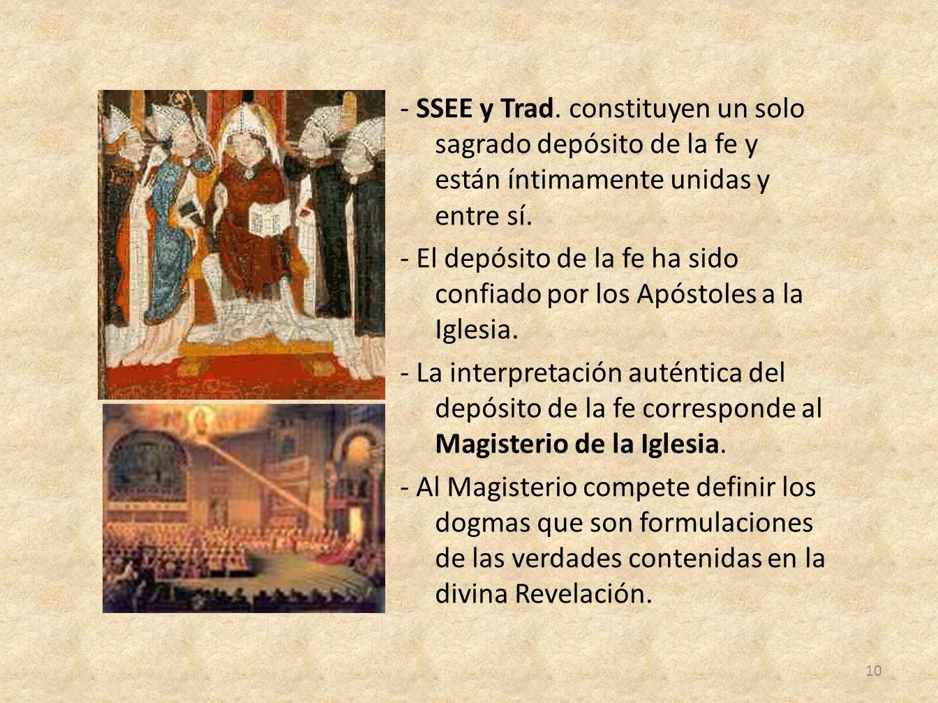 - SSEE y Trad. constituyen un solo sagrado depósito de la fe y están íntimamente unidas y entre sí. - El depósito de la fe ha sido confiado por los Ap