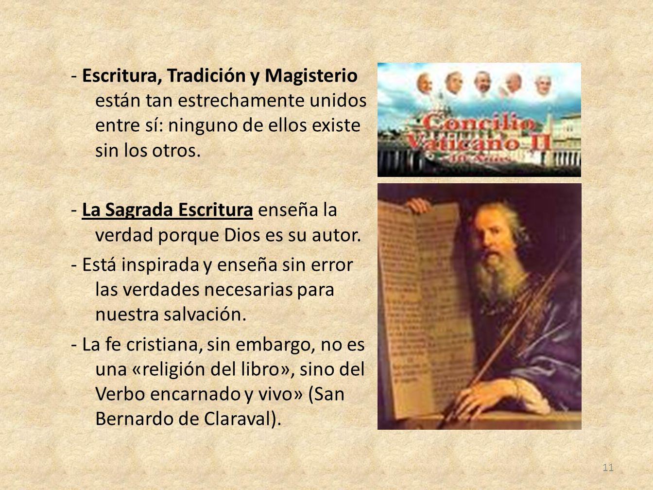 - Escritura, Tradición y Magisterio están tan estrechamente unidos entre sí: ninguno de ellos existe sin los otros. - La Sagrada Escritura enseña la v