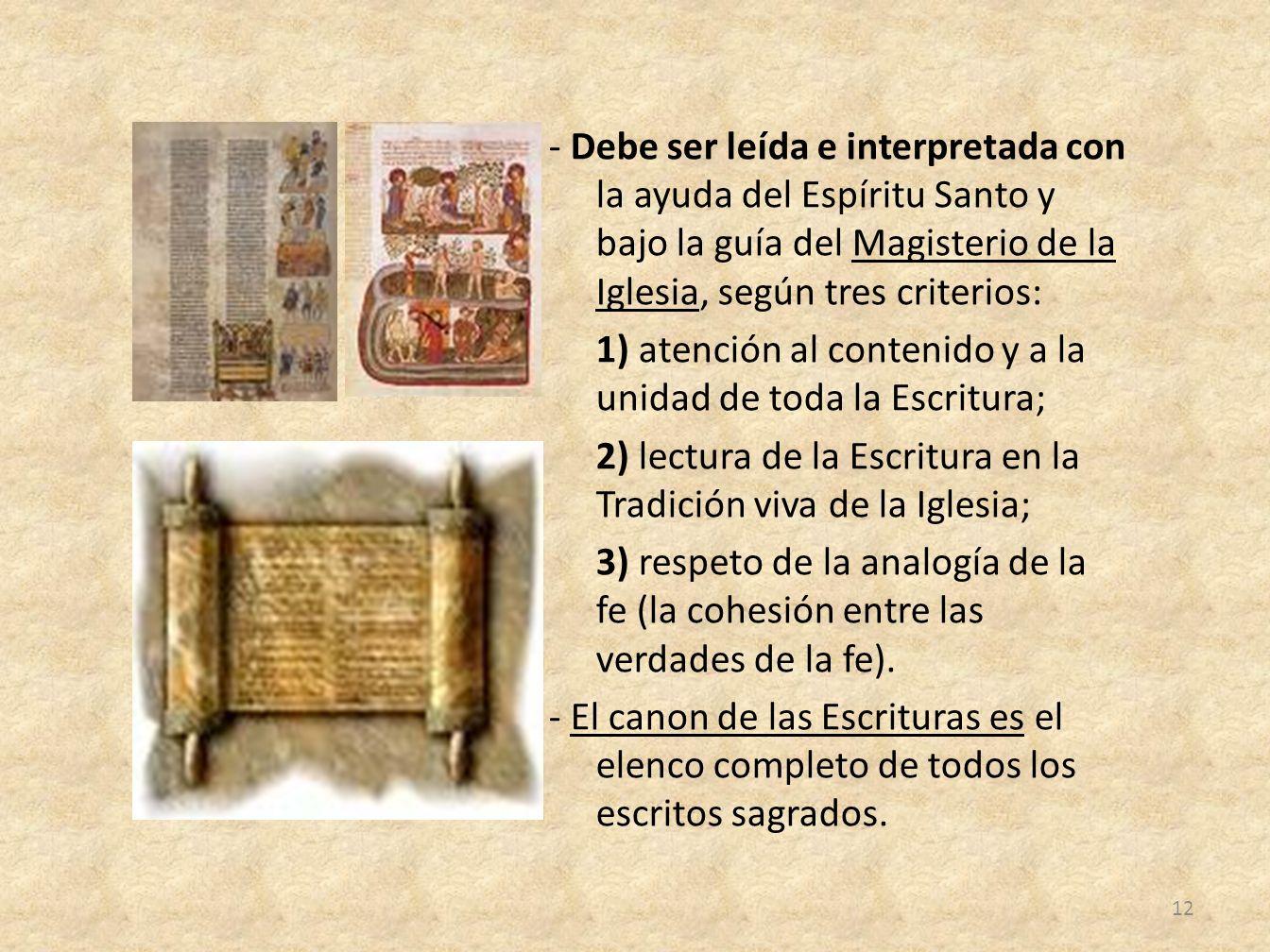 - Debe ser leída e interpretada con la ayuda del Espíritu Santo y bajo la guía del Magisterio de la Iglesia, según tres criterios: 1) atención al cont