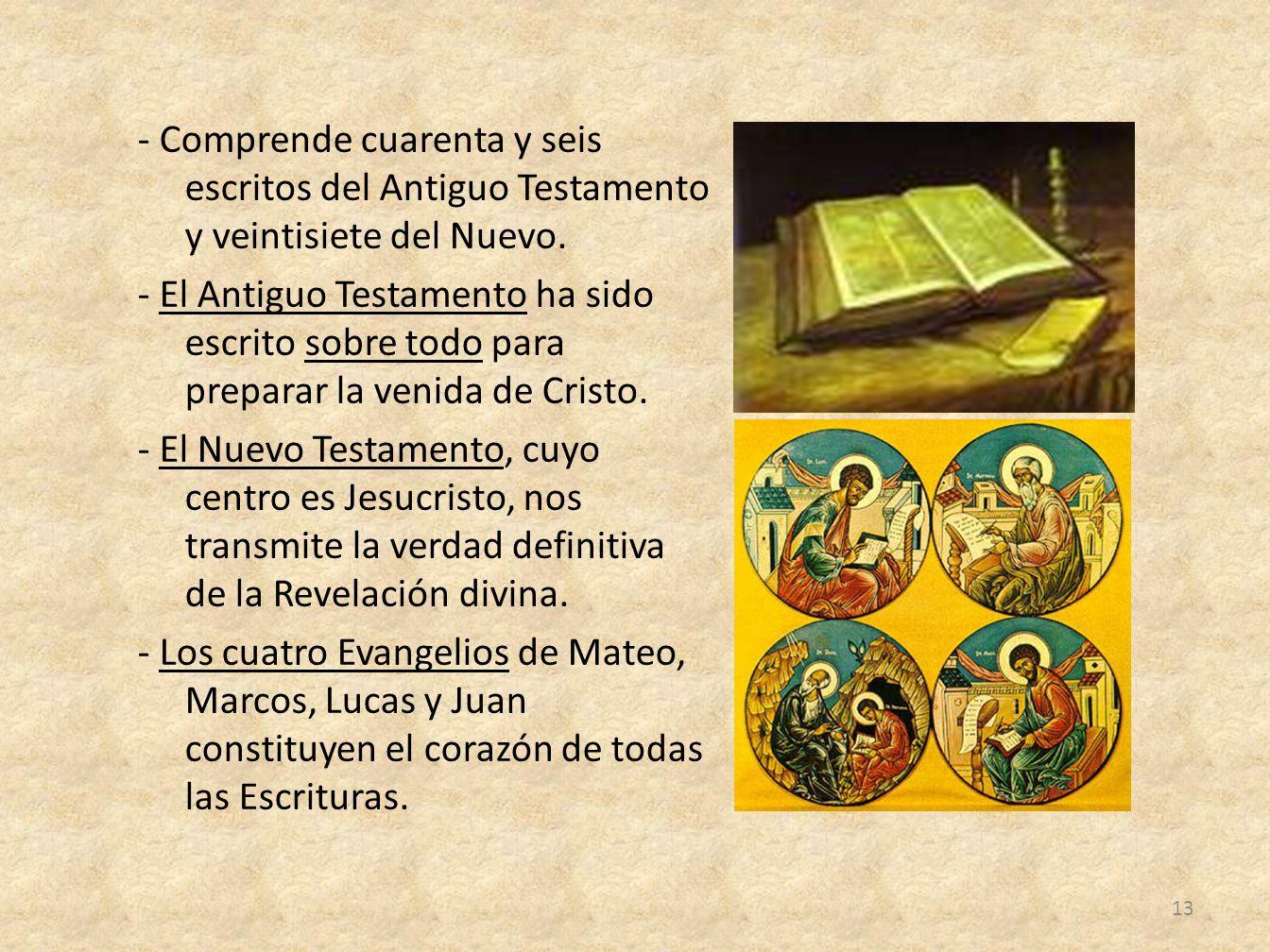 - Comprende cuarenta y seis escritos del Antiguo Testamento y veintisiete del Nuevo. - El Antiguo Testamento ha sido escrito sobre todo para preparar