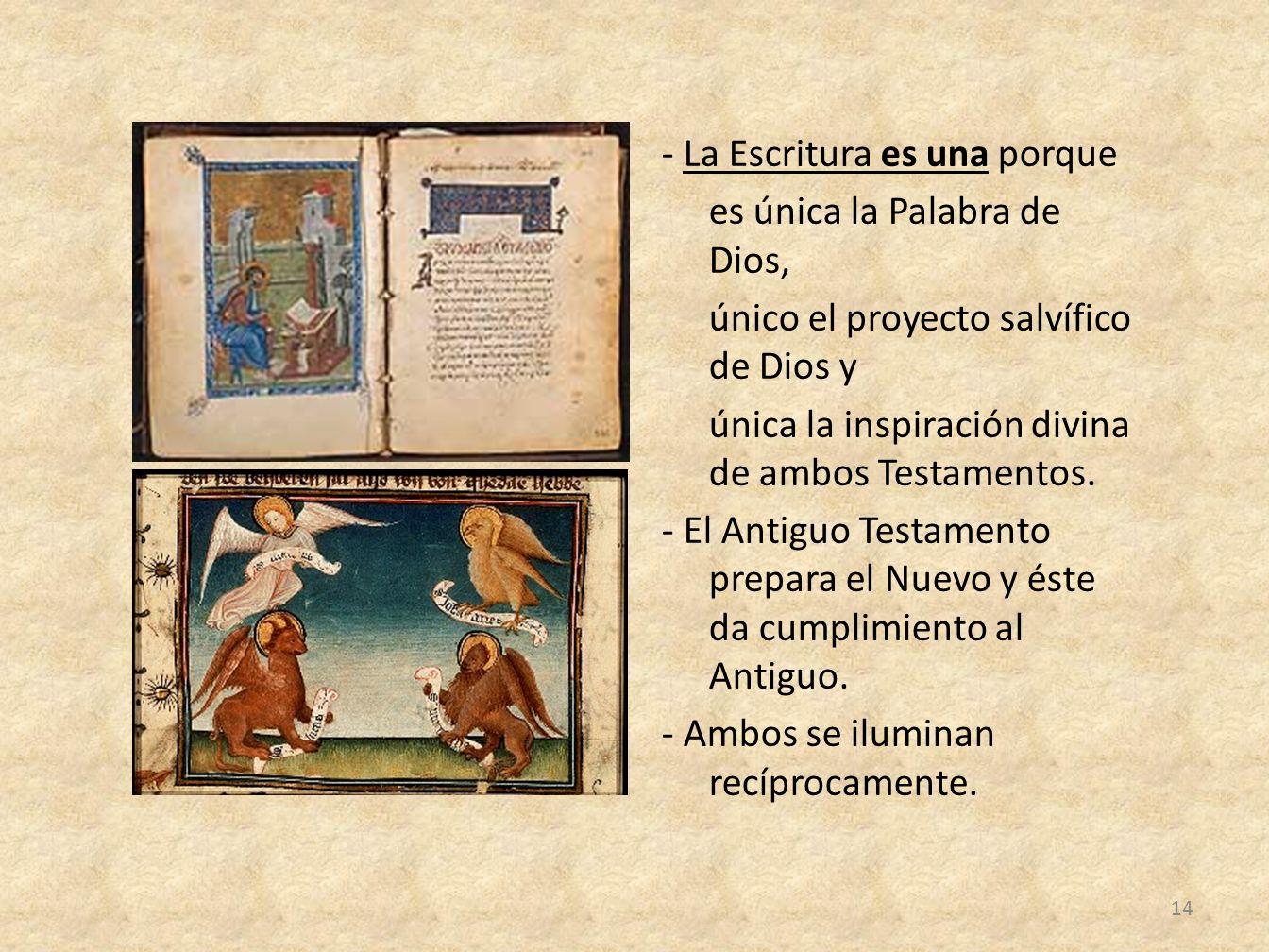 - La Escritura es una porque es única la Palabra de Dios, único el proyecto salvífico de Dios y única la inspiración divina de ambos Testamentos. - El