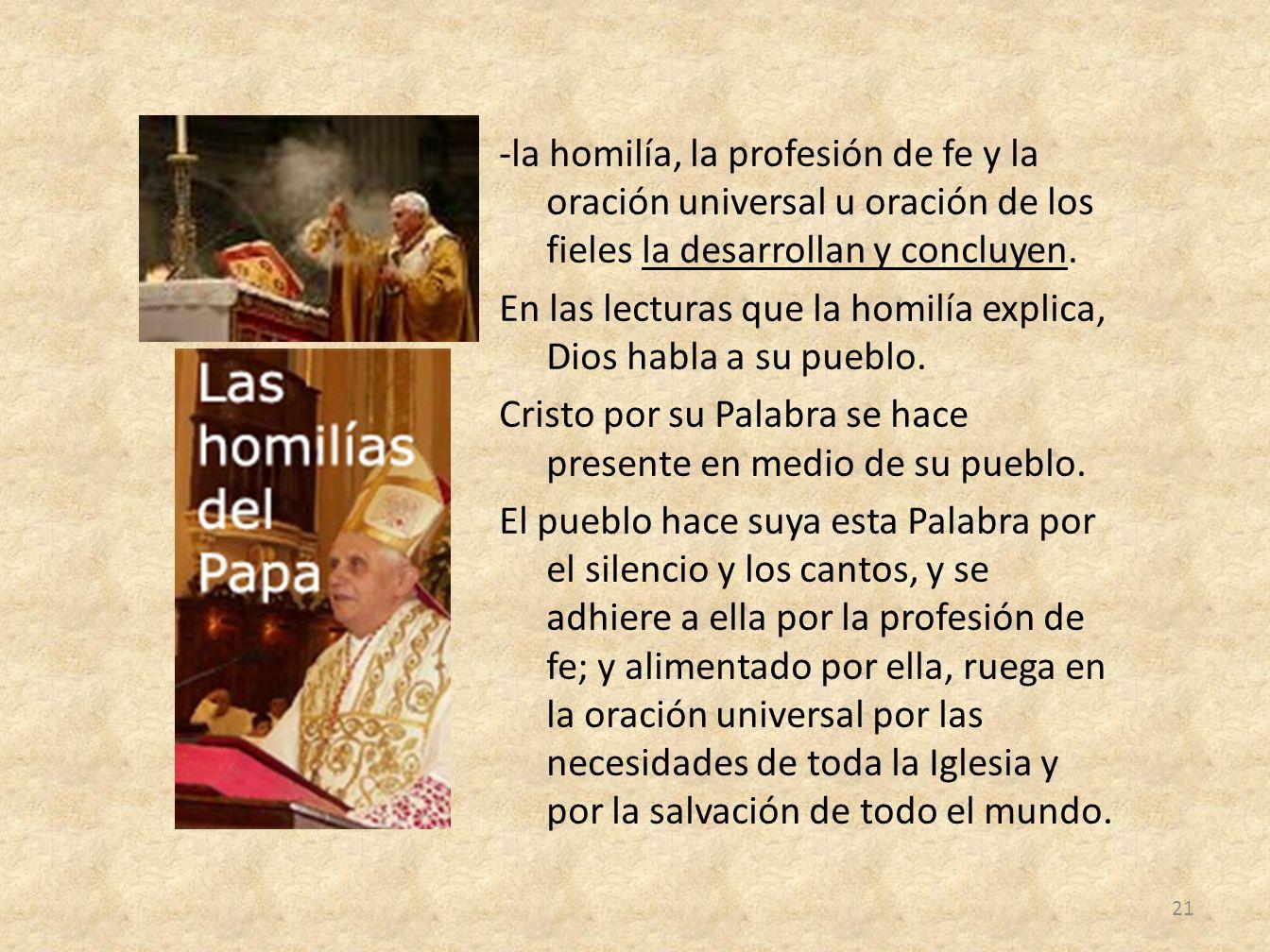-la homilía, la profesión de fe y la oración universal u oración de los fieles la desarrollan y concluyen. En las lecturas que la homilía explica, Dio