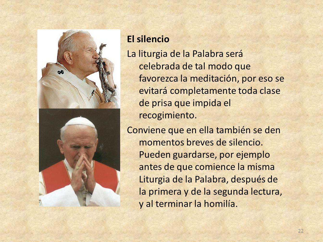 El silencio La liturgia de la Palabra será celebrada de tal modo que favorezca la meditación, por eso se evitará completamente toda clase de prisa que