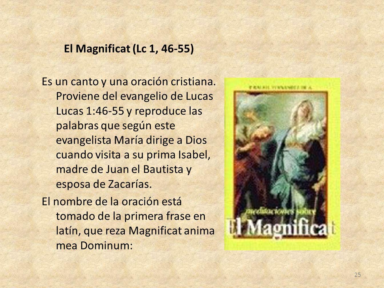 El Magnificat (Lc 1, 46-55) Es un canto y una oración cristiana. Proviene del evangelio de Lucas Lucas 1:46-55 y reproduce las palabras que según este
