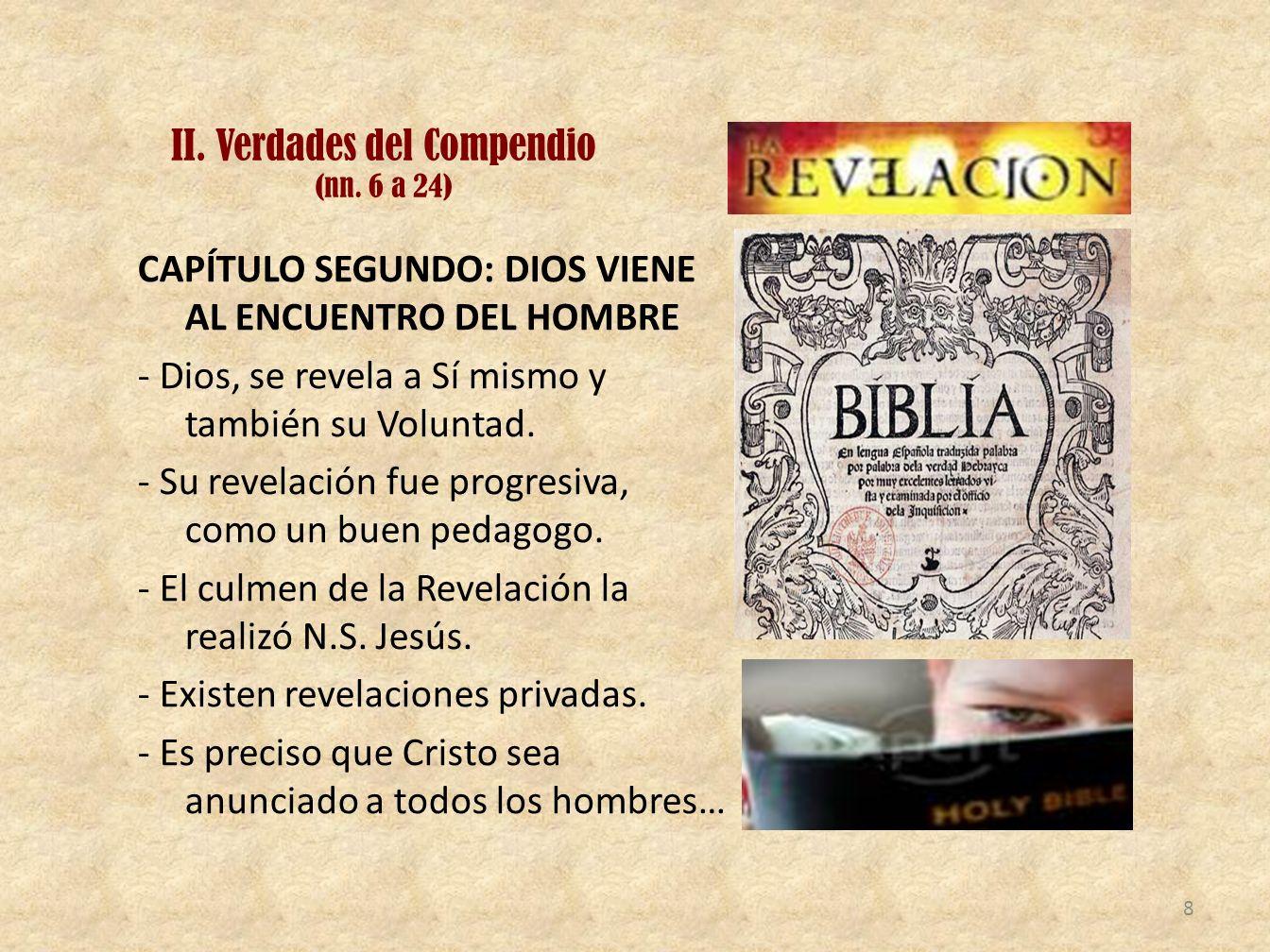 II. Verdades del Compendio (nn. 6 a 24) CAPÍTULO SEGUNDO: DIOS VIENE AL ENCUENTRO DEL HOMBRE - Dios, se revela a Sí mismo y también su Voluntad. - Su