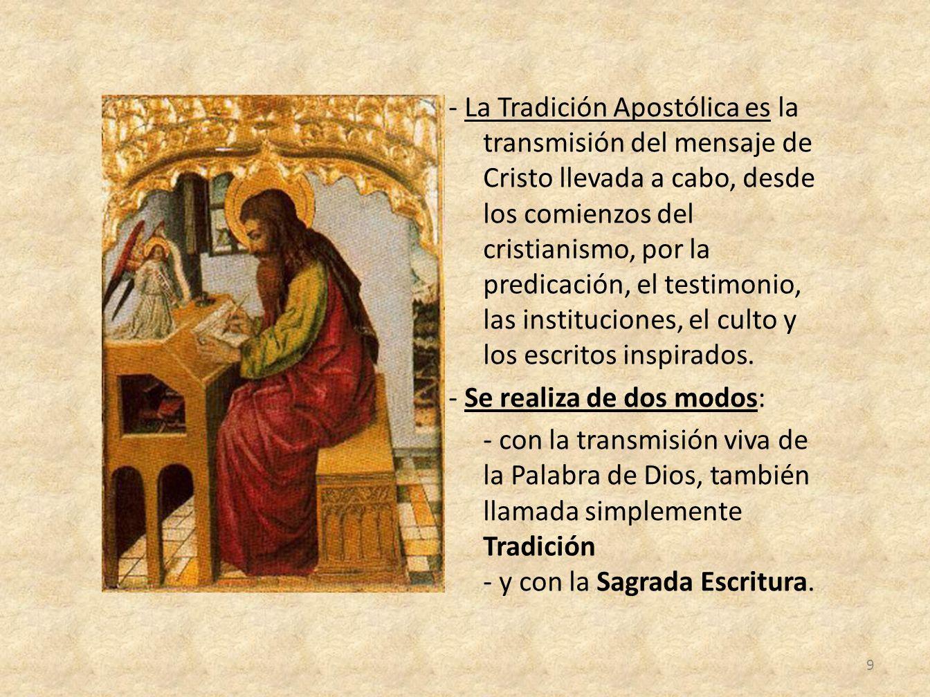 - La Tradición Apostólica es la transmisión del mensaje de Cristo llevada a cabo, desde los comienzos del cristianismo, por la predicación, el testimo