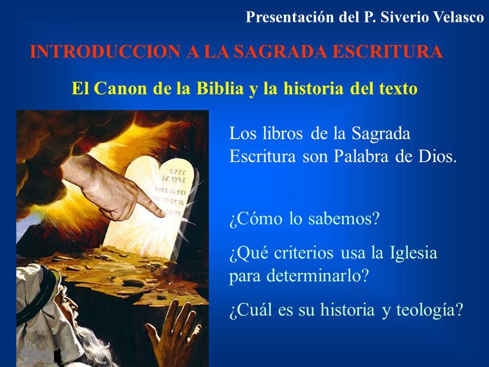 INTRODUCCION A LA SAGRADA ESCRITURA El Canon de la Biblia y la historia del texto Los libros de la Sagrada Escritura son Palabra de Dios. ¿Cómo lo sab