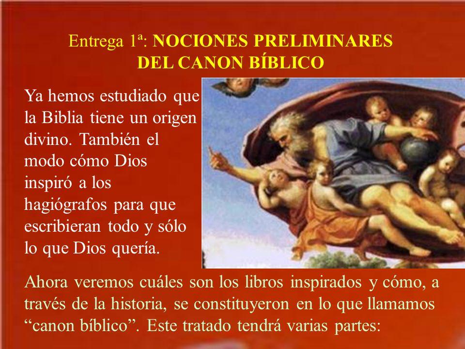 Entrega 1ª: NOCIONES PRELIMINARES DEL CANON BÍBLICO Ya hemos estudiado que la Biblia tiene un origen divino. También el modo cómo Dios inspiró a los h