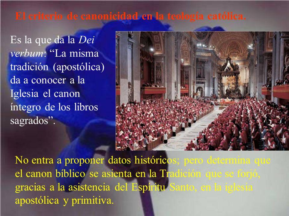 El criterio de canonicidad en la teología católica. Es la que da la Dei verbum: La misma tradición (apostólica) da a conocer a la Iglesia el canon ínt