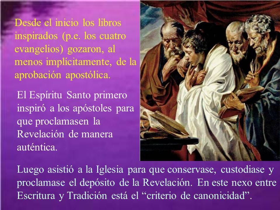 Desde el inicio los libros inspirados (p.e. los cuatro evangelios) gozaron, al menos implícitamente, de la aprobación apostólica. El Espíritu Santo pr
